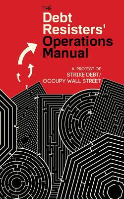 The Debt Resistors' Operations Manual By Caffentzis, George/ Strike Debt (COR)/ Graeber, David/ Husain, Amin/ Mirzoeff, Nicholas